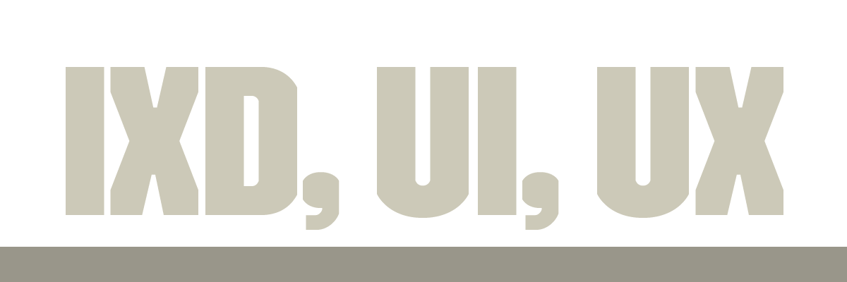 IxD, UI, UX